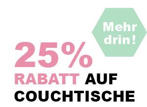 25% Rabatt auf Couchtische